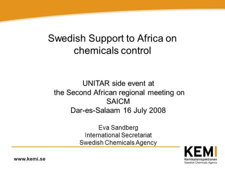 Www.kemi.se Swedish Support to Africa on chemicals control UNITAR side event at the Second African regional meeting on SAICM Dar-es-Salaam 16 July 2008.