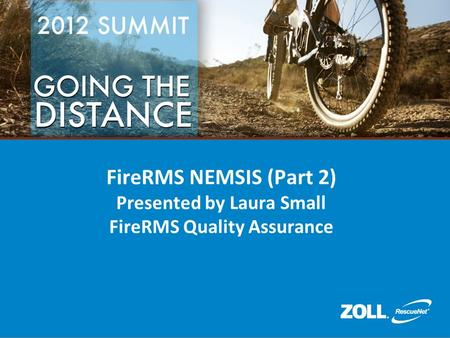 FireRMS NEMSIS (Part 2) Presented by Laura Small FireRMS Quality Assurance.