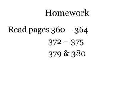 Homework Read pages 360 – 364 372 – 375 379 & 380.