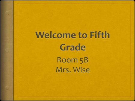 Mrs. Wise 5B  Education degree –Bowling Green State University.  St. John the Baptist - 2nd grade (3 years)  St. Mary Academy - 2nd grade (3 years),