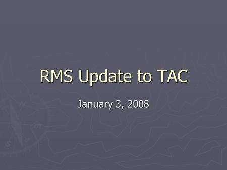 RMS Update to TAC January 3, 2008. 2007 Goals Update ► Complete and improve SCR745, Retail Market Outage Evaluation & Resolution, implementation and reporting.