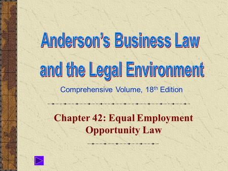 Comprehensive Volume, 18 th Edition Chapter 42: Equal Employment Opportunity Law.