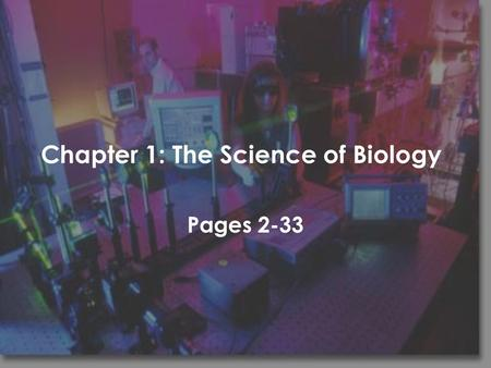 Chapter 1: The Science of Biology Pages 2-33. Chapter 1-1: What is Science? Pages 2-7.