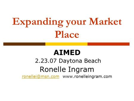Expanding your Market Place AIMED 2.23.07 Daytona Beach Ronelle Ingram