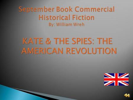 KATE & THE SPIES: THE AMERICAN REVOLUTION Do you like history? If you do then I have the perfect book for you. It is called KATE & THE SPIES.
