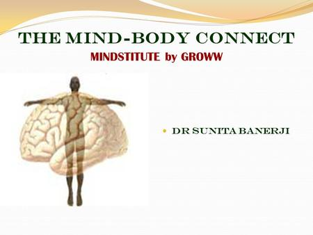 THE MIND-BODY CONNECT MINDSTITUTE by GROWW DR SUNITA BANERJI.