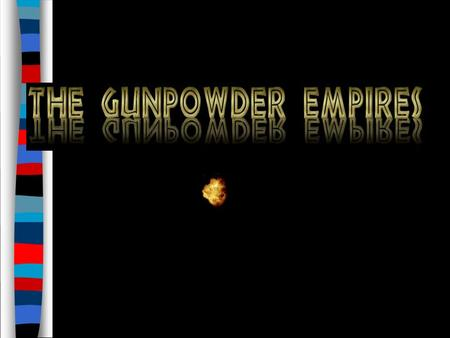 "■ Essential Question: – What were the achievements of the ""gunpowder empires"": Ottomans, Safavids, & Mughals?"