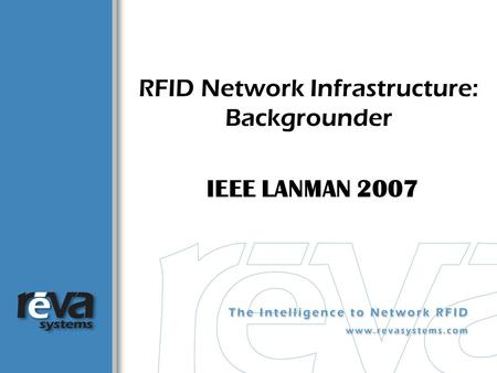 RFID Network Infrastructure: Backgrounder IEEE LANMAN 2007.