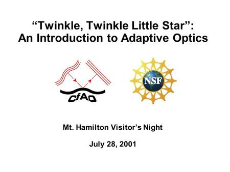 """Twinkle, Twinkle Little Star"": An Introduction to Adaptive Optics Mt. Hamilton Visitor's Night July 28, 2001."