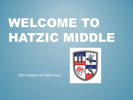 WELCOME TO HATZIC MIDDLE Effort Makes the Difference!