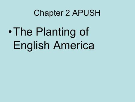 Chapter 2 APUSH The Planting of English America. England's Exploration Catholic/Protestant Rivalry Queen Elizabeth I's Influence –Spread Protestant religion.