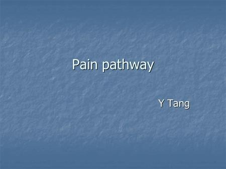 "Pain pathway Y Tang. IASP definition ""Pain is an unpleasant sensory and emotional experience associated with actual or potential tissue damage, or described."