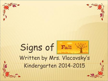 Signs of Written by Mrs. Vlacovsky's Kindergarten 2014-2015.
