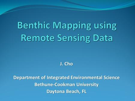 J. Cho Department of Integrated Environmental Science Bethune-Cookman University Daytona Beach, FL.