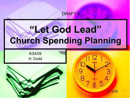 "1 ""Let God Lead"" Church Spending Planning 6/24/09 H. Dodd DRAFT 4 6/12/09."