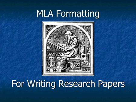 MLA Formatting For Writing Research Papers. MLA (Modern Language Association) Style is the most common format for writing research papers in high schools.