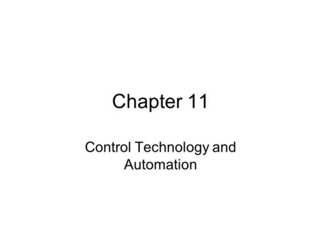 Chapter 11 Control Technology and Automation. Objectives Open loop and closed loop feedback in control circuitry. Applications of control logic.