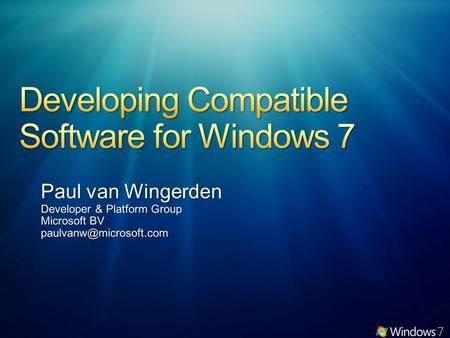 Few Changes: Most software that runs on Windows Vista will run on Windows 7 - exceptions will be low level code (AV, Firewall, Imaging, etc). Hardware.