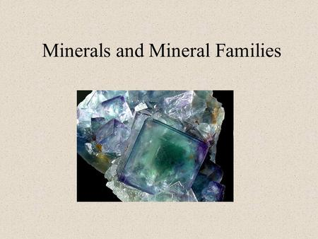 Minerals and Mineral Families. What is a Mineral? A substance found in the Earth that always has the same chemical composition.