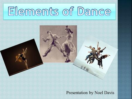 Presentation by Noel Davis. Dance is a way of knowing and communicating. It's universal--all societies use dance to communicate on both personal and cultural.