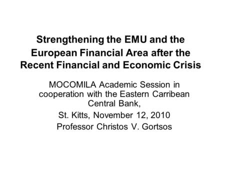 Strengthening the EMU and the European Financial Area after the Recent Financial and Economic Crisis MOCOMILA Academic Session in cooperation with the.