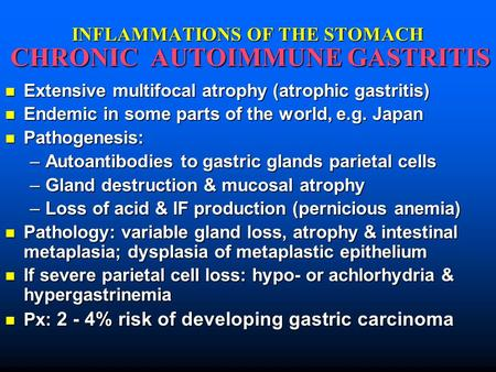 INFLAMMATIONS OF THE STOMACH CHRONIC AUTOIMMUNE GASTRITIS Extensive multifocal atrophy (atrophic gastritis) Extensive multifocal atrophy (atrophic gastritis)