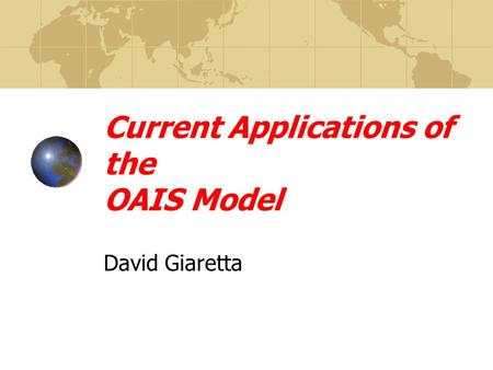 Current Applications of the OAIS Model David Giaretta.