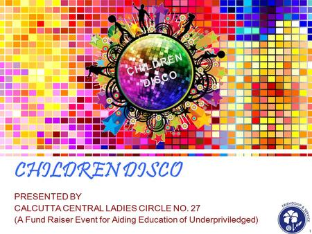 CHILDREN DISCO PRESENTED BY CALCUTTA CENTRAL LADIES CIRCLE NO. 27 (A Fund Raiser Event for Aiding Education of Underpriviledged)
