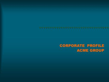 CORPORATE PROFILE ACME GROUP. Our Company ACME GROUP is a renowned, fast growing and leading one in BPO sector. Our group is one whole big family with.