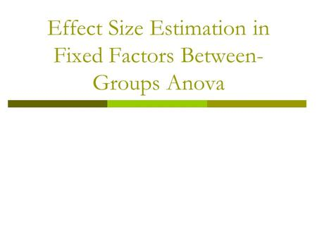 Effect Size Estimation in Fixed Factors Between- Groups Anova.