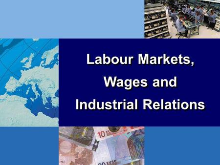 Labour Markets, Wages and Industrial Relations Labour Markets, Wages and Industrial Relations.