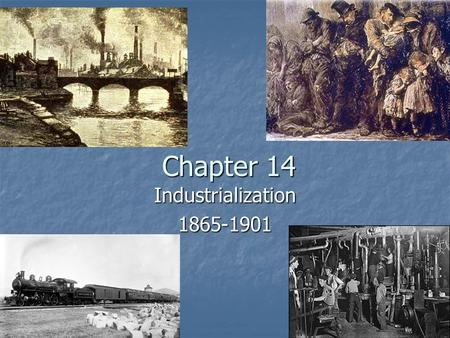 Chapter 14 Industrialization1865-1901. The U.S. Industrializes 1860: 30 million people 1860: 30 million people 1.3 million worked in industry 1.3 million.