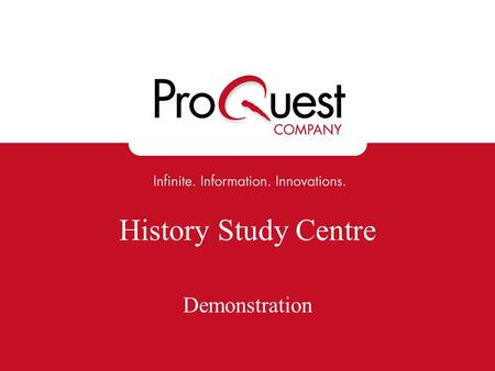 History Study Centre Demonstration. History Study Centre A wealth of primary and secondary resources for historians. Content is selected and organised.