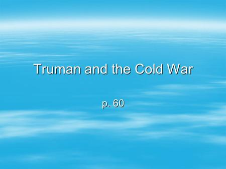 Truman and the Cold War p. 60. Civil War In China Chang Kai-shek: U.S. backed leader, nationalist party Mao Zedong communist, gains support b/c Kai-shek.