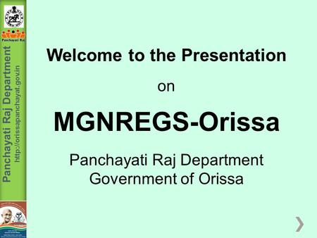 Panchayati Raj Department  Welcome to the Presentation on MGNREGS-Orissa Panchayati Raj Department Government of Orissa.