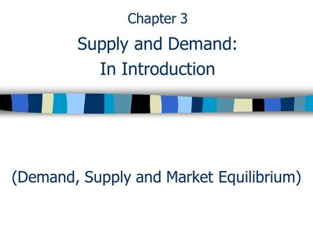 (Demand, Supply and Market Equilibrium) Chapter 3 Supply and Demand: In Introduction.