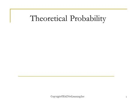 Copyright©Ed2NetLearning.Inc 1 Theoretical Probability.
