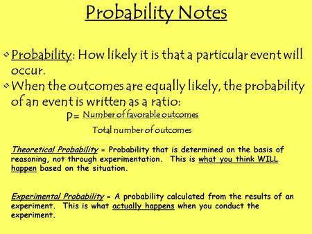 Probability Notes Probability: How likely it is that a particular event will occur. When the outcomes are equally likely, the probability of an event is.