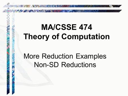 MA/CSSE 474 Theory of Computation More Reduction Examples Non-SD Reductions.