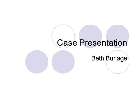 Case Presentation Beth Burlage. Case History, 1991 51-year-old male No family history of hearing loss or noise exposure Wife (then ) complains of difficulty.