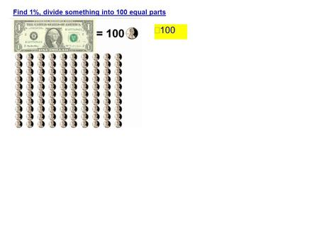 Find 1%, divide something into 100 equal parts  100.