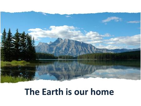 The Earth is our home. GLOBAL QUESTION How can we help the environment?