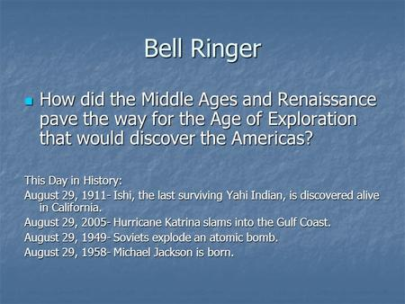Bell Ringer How did the Middle Ages and Renaissance pave the way for the Age of Exploration that would discover the Americas? How did the Middle Ages and.
