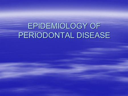 EPIDEMIOLOGY OF PERIODONTAL DISEASE. ASPECT OF NORMAL GINGIVA.
