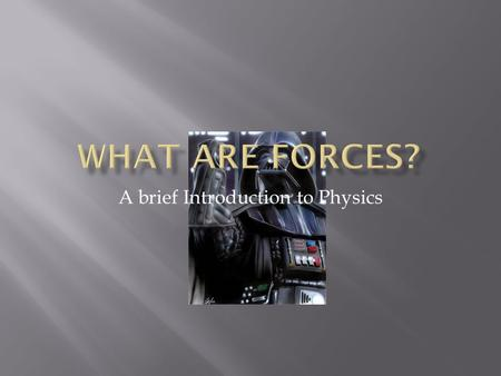 A brief Introduction to Physics.  We express the forces on an object with a Free Body Force Diagram.  The vectors representing forces on an object always.