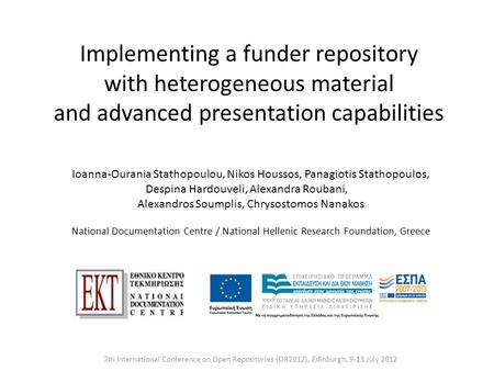 Implementing a funder repository with heterogeneous material and advanced presentation capabilities 7th International Conference on Open Repositories (OR2012),