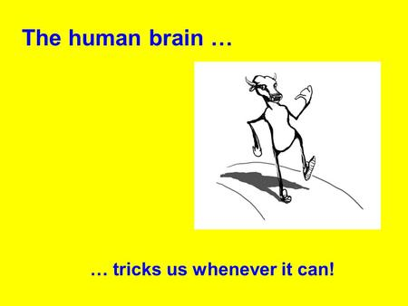 The human brain … … tricks us whenever it can!. If something's rotating – go home, you need a break! *g*