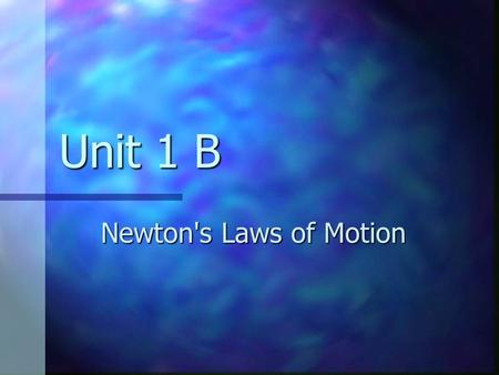 Unit 1 B Newton's Laws of Motion. 2 Classical Mechanics Describes the relationship between the motion of objects in our everyday world and the forces.