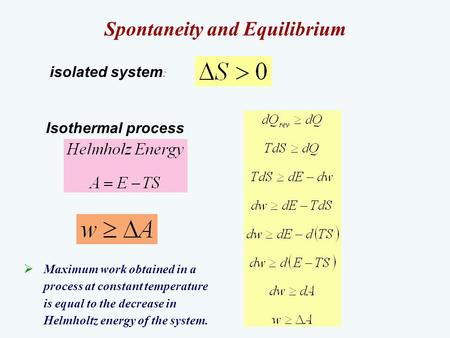 Spontaneity and Equilibrium isolated system : Isothermal process  Maximum work obtained in a process at constant temperature is equal to the decrease.