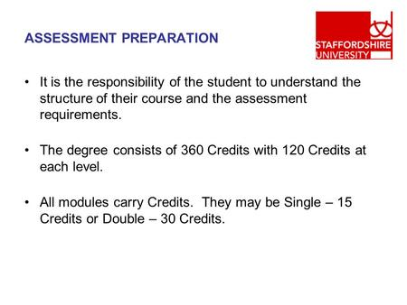 ASSESSMENT PREPARATION It is the responsibility of the student to understand the structure of their course and the assessment requirements. The degree.